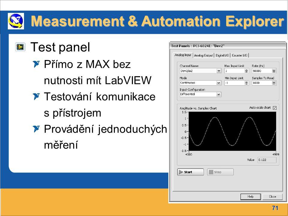 71 Přednáška č.6 Test panel Přímo z MAX bez nutnosti mít LabVIEW Testování komunikace s přístrojem Provádění jednoduchých měření Measurement & Automat