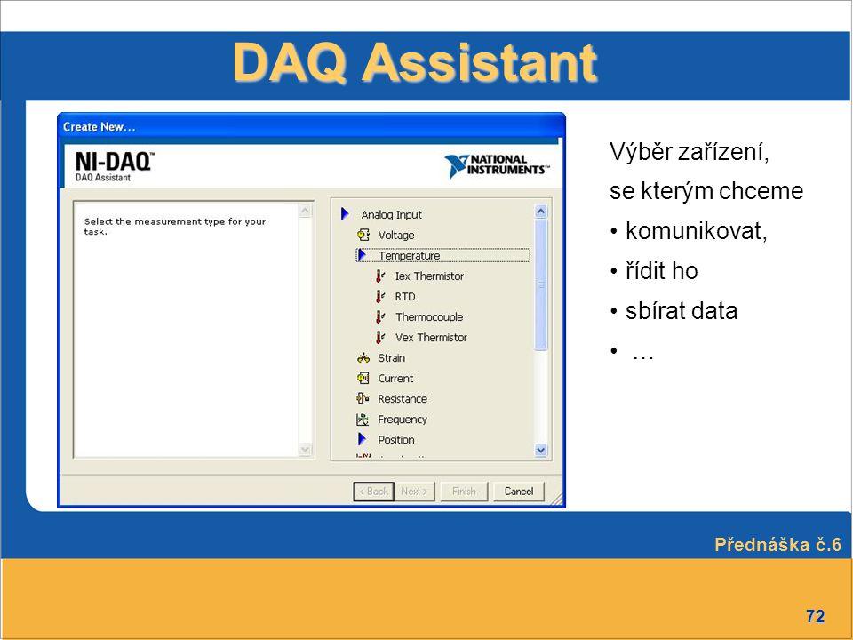 72 DAQ Assistant Výběr zařízení, se kterým chceme komunikovat, řídit ho sbírat data … Přednáška č.6