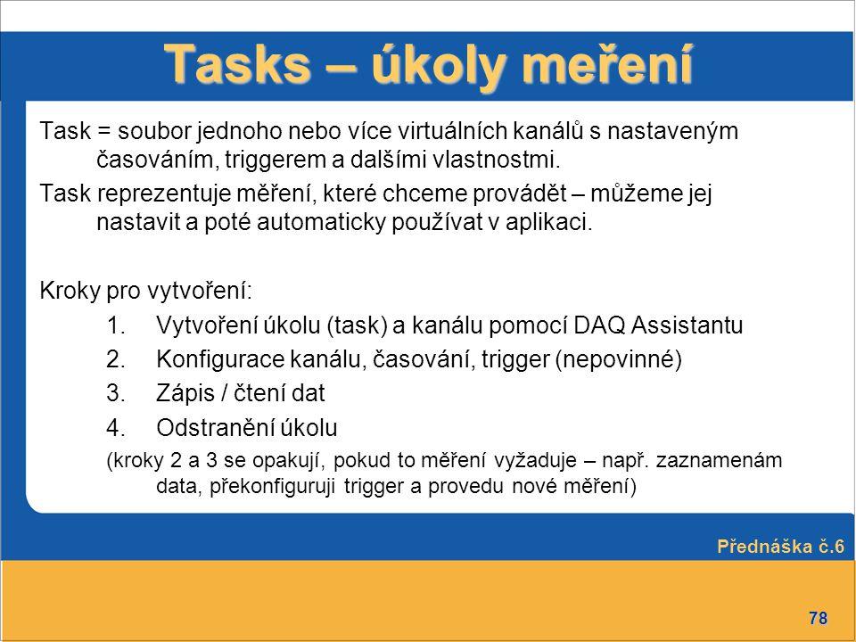 78 Tasks – úkoly meření Task = soubor jednoho nebo více virtuálních kanálů s nastaveným časováním, triggerem a dalšími vlastnostmi. Task reprezentuje