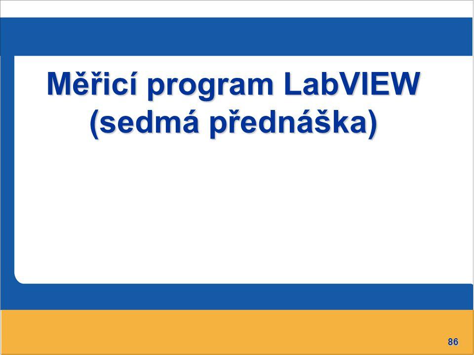 86 Měřicí program LabVIEW (sedmá přednáška)