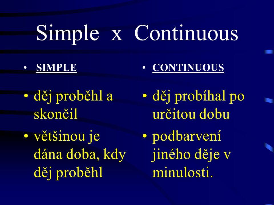 Simple x Continuous SIMPLE děj proběhl a skončil většinou je dána doba, kdy děj proběhl CONTINUOUS děj probíhal po určitou dobu podbarvení jiného děje v minulosti.