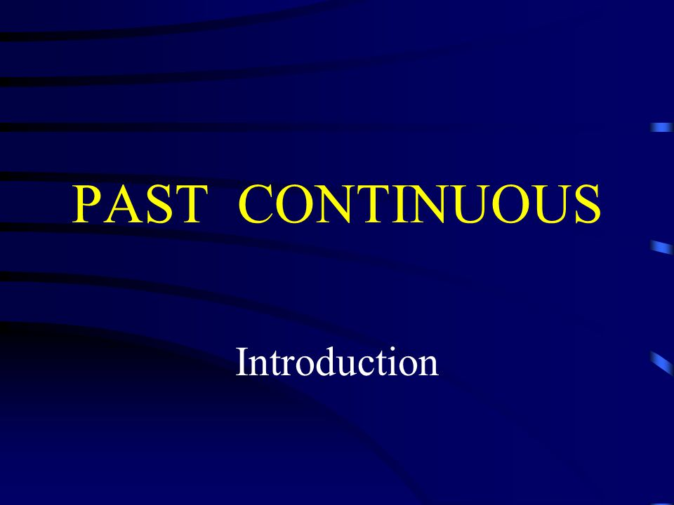 PAST CONTINUOUS Introduction