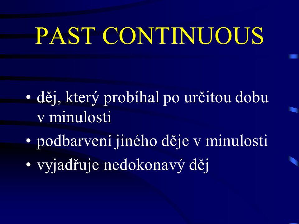 PAST CONTINUOUS děj, který probíhal po určitou dobu v minulosti podbarvení jiného děje v minulosti vyjadřuje nedokonavý děj
