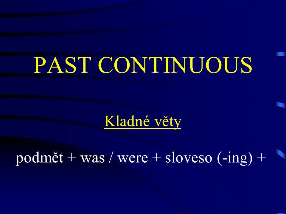 PAST CONTINUOUS Záporné věty Podmět + wasn´t / weren´t + sloveso (-ing) +