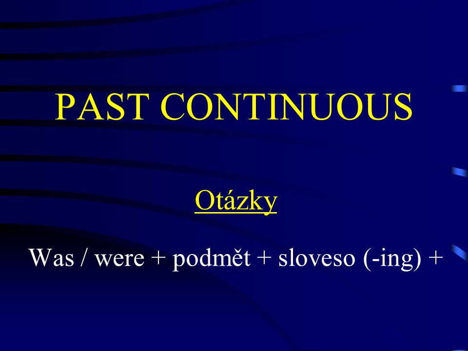 PAST CONTINUOUS Otázky Was / were + podmět + sloveso (-ing) +