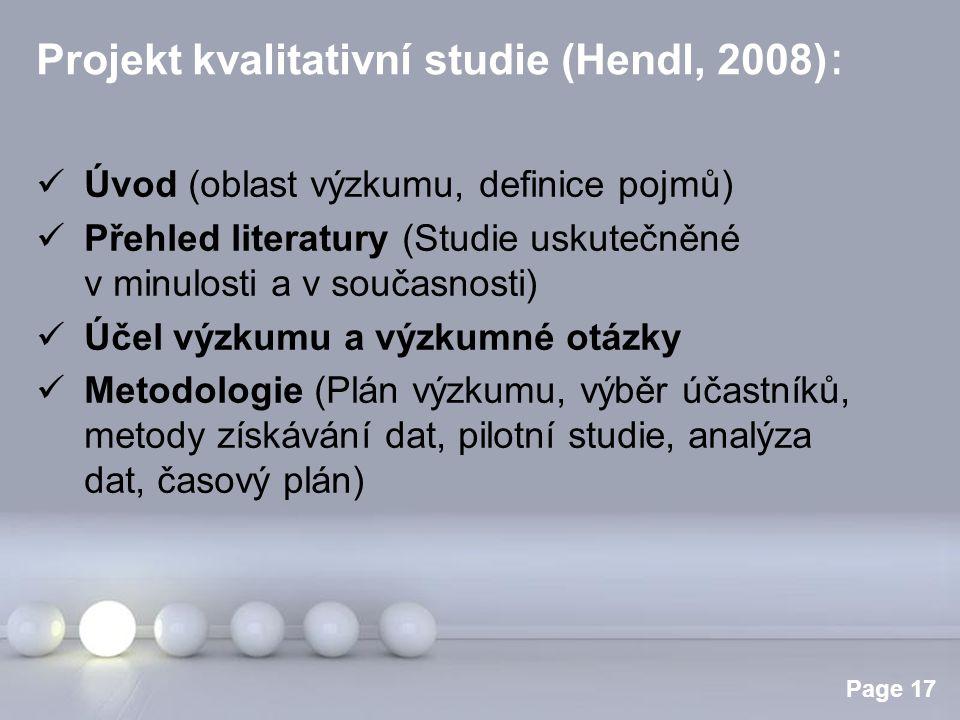 Powerpoint Templates Page 17 Projekt kvalitativní studie (Hendl, 2008) : Úvod (oblast výzkumu, definice pojmů) Přehled literatury (Studie uskutečněné