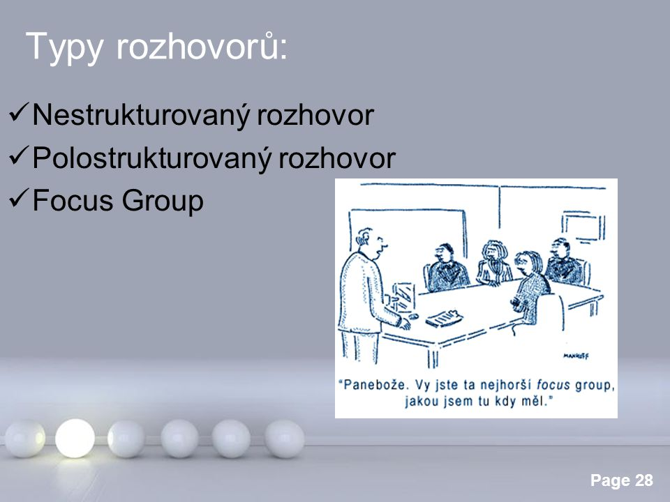 Powerpoint Templates Page 28 Typy rozhovorů: Nestrukturovaný rozhovor Polostrukturovaný rozhovor Focus Group