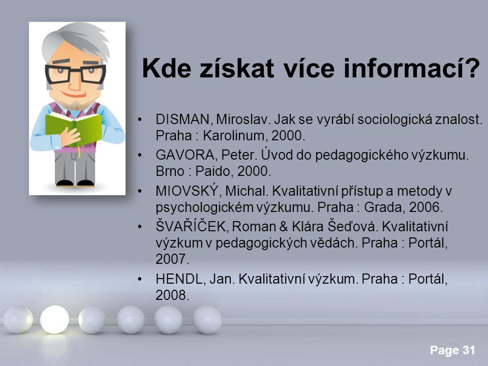 Powerpoint Templates Page 31 Kde získat více informací? DISMAN, Miroslav. Jak se vyrábí sociologická znalost. Praha : Karolinum, 2000. GAVORA, Peter.