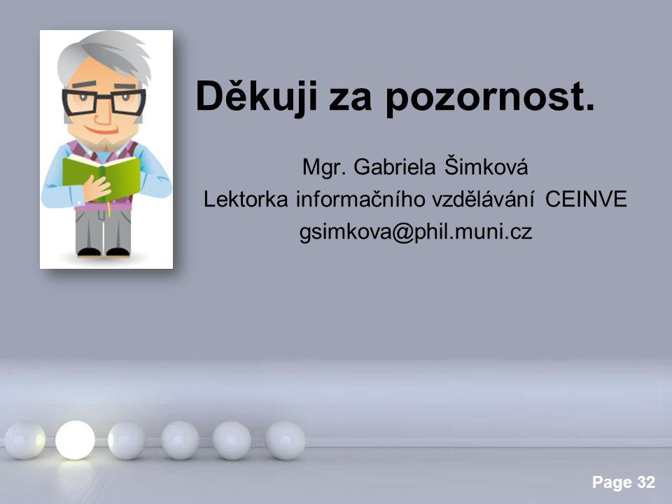 Powerpoint Templates Page 32 Děkuji za pozornost. Mgr. Gabriela Šimková Lektorka informačního vzdělávání CEINVE gsimkova@phil.muni.cz
