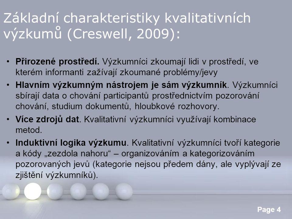 Powerpoint Templates Page 4 Základní charakteristiky kvalitativních výzkumů (Creswell, 2009): Přirozené prostředí. Výzkumníci zkoumají lidi v prostřed