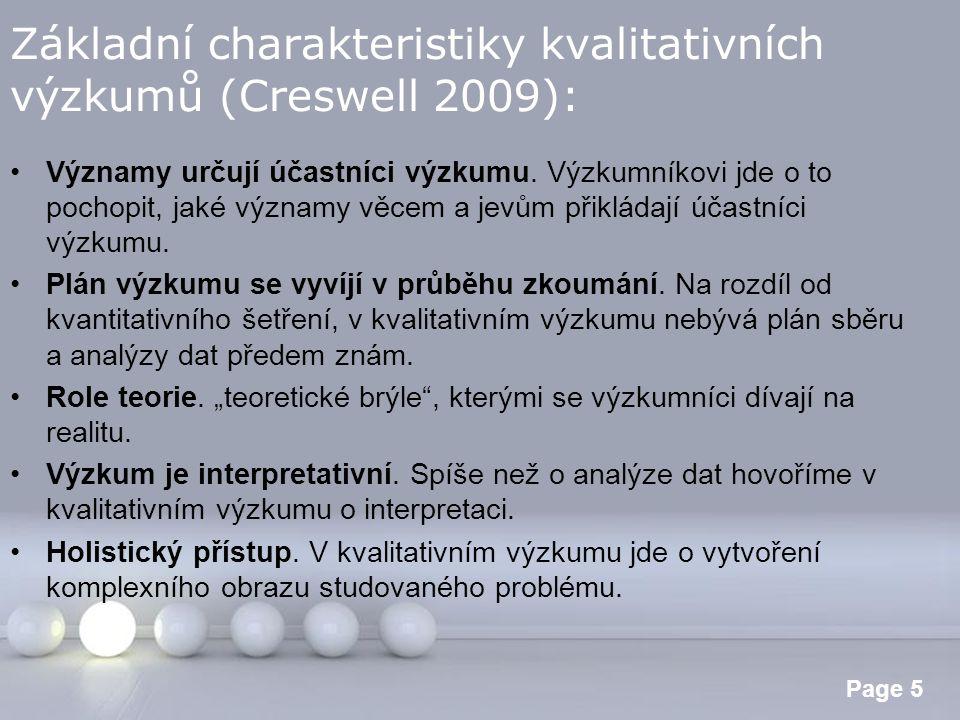 Powerpoint Templates Page 5 Základní charakteristiky kvalitativních výzkumů (Creswell 2009): Významy určují účastníci výzkumu. Výzkumníkovi jde o to p