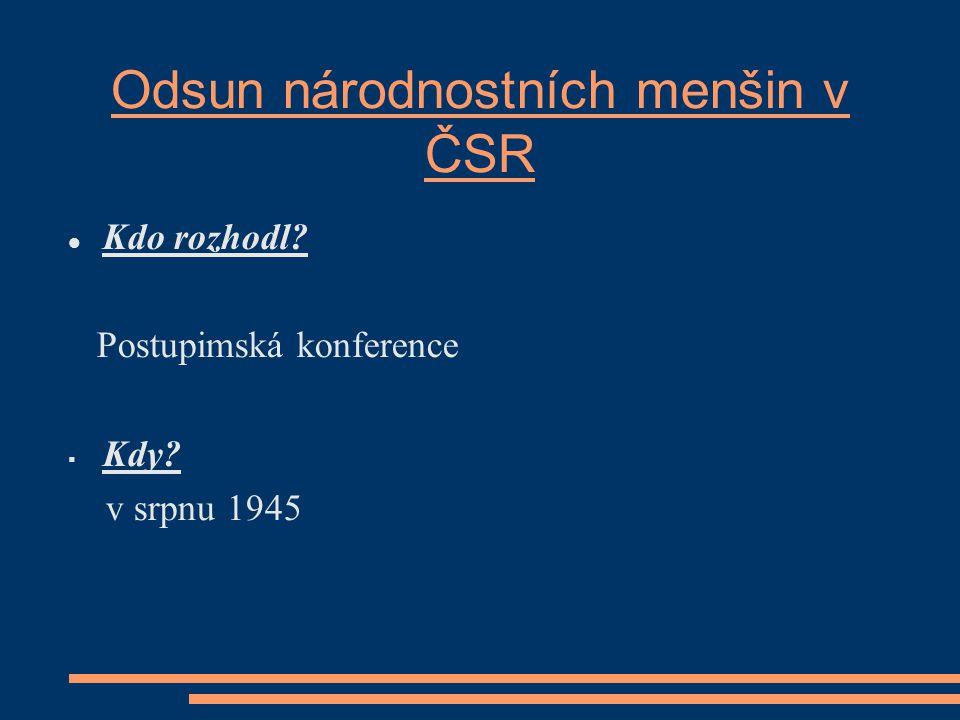 Odsun národnostních menšin v ČSR Kdo rozhodl Postupimská konference  Kdy v srpnu 1945