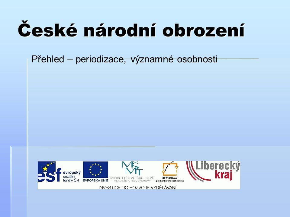 České národní obrození Přehled – periodizace, významné osobnosti