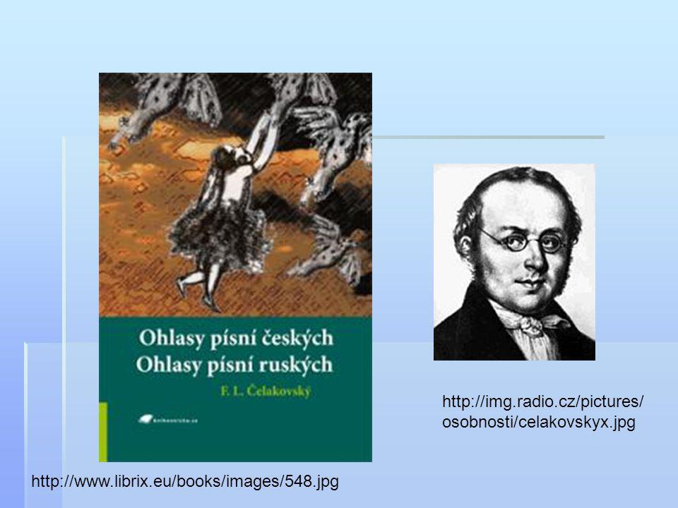 http://img.radio.cz/pictures/ osobnosti/celakovskyx.jpg http://www.librix.eu/books/images/548.jpg