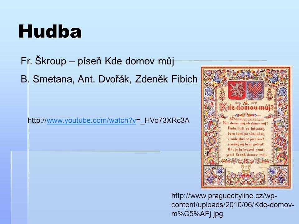 Hudba Fr. Škroup – píseň Kde domov můj B. Smetana, Ant. Dvořák, Zdeněk Fibich http://www.youtube.com/watch?v=_HVo73XRc3Awww.youtube.com/watch?v http:/