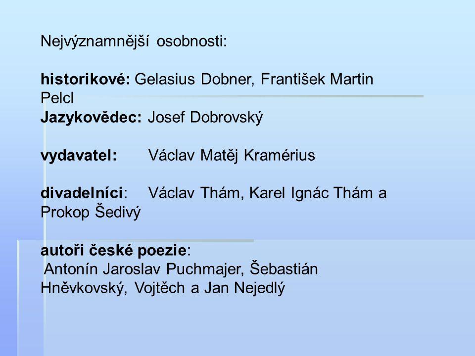Nejvýznamnější osobnosti: historikové: Gelasius Dobner, František Martin Pelcl Jazykovědec: Josef Dobrovský vydavatel: Václav Matěj Kramérius divadeln
