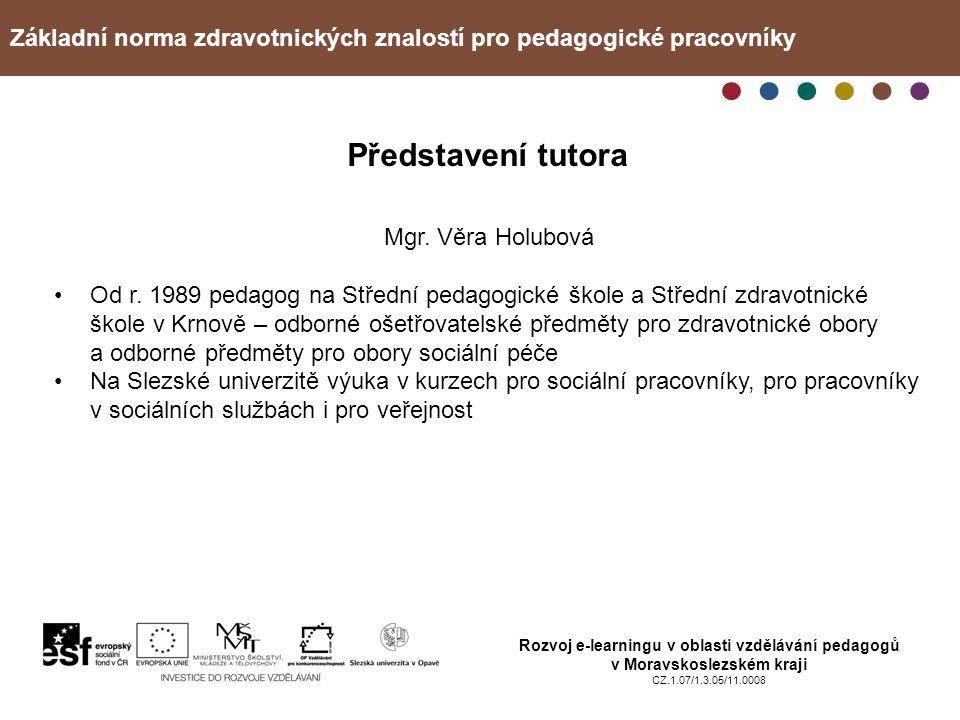 Základní norma zdravotnických znalostí pro pedagogické pracovníky Rozvoj e-learningu v oblasti vzdělávání pedagogů v Moravskoslezském kraji CZ.1.07/1.3.05/11.0008 Představení tutora Mgr.