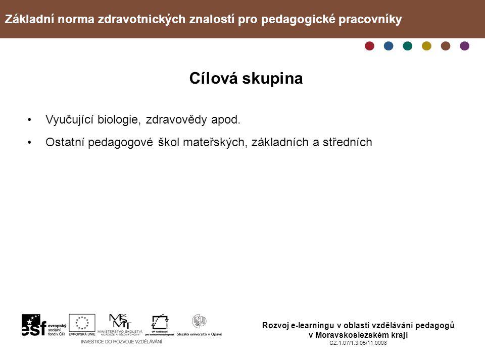 Základní norma zdravotnických znalostí pro pedagogické pracovníky Rozvoj e-learningu v oblasti vzdělávání pedagogů v Moravskoslezském kraji CZ.1.07/1.3.05/11.0008 Cílová skupina Vyučující biologie, zdravovědy apod.