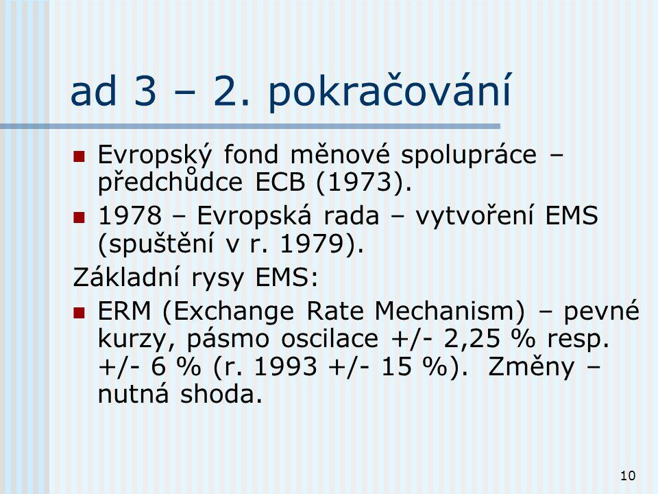 10 ad 3 – 2. pokračování Evropský fond měnové spolupráce – předchůdce ECB (1973).