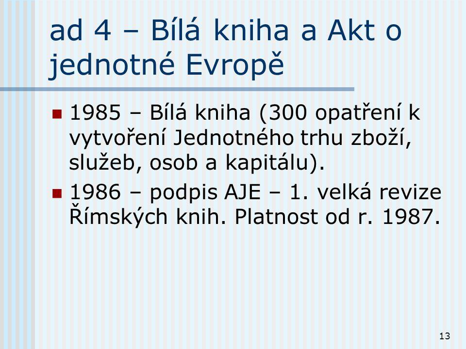 13 ad 4 – Bílá kniha a Akt o jednotné Evropě 1985 – Bílá kniha (300 opatření k vytvoření Jednotného trhu zboží, služeb, osob a kapitálu).