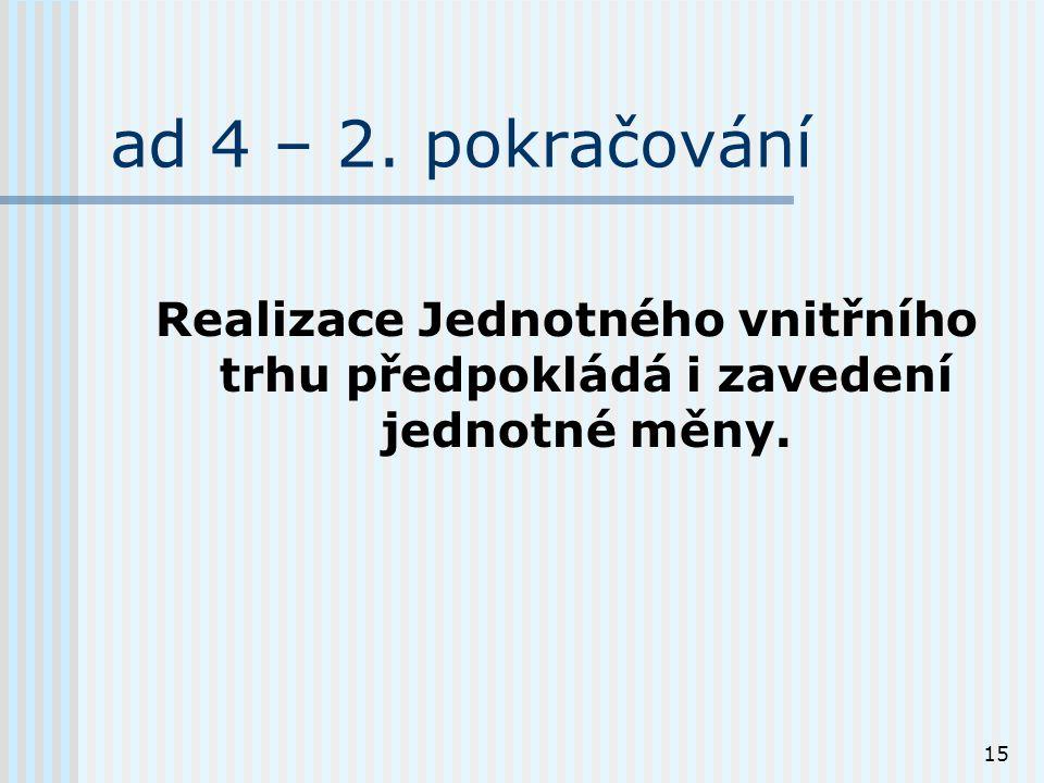 15 ad 4 – 2. pokračování Realizace Jednotného vnitřního trhu předpokládá i zavedení jednotné měny.