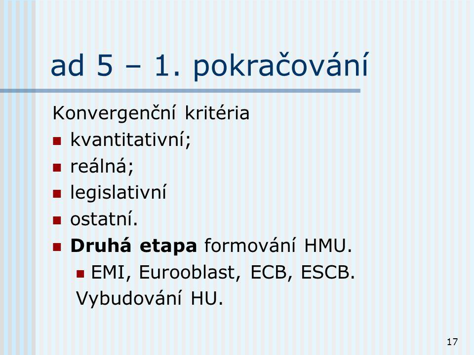 17 ad 5 – 1. pokračování Konvergenční kritéria kvantitativní; reálná; legislativní ostatní.