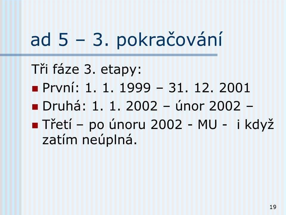19 ad 5 – 3. pokračování Tři fáze 3. etapy: První: 1.