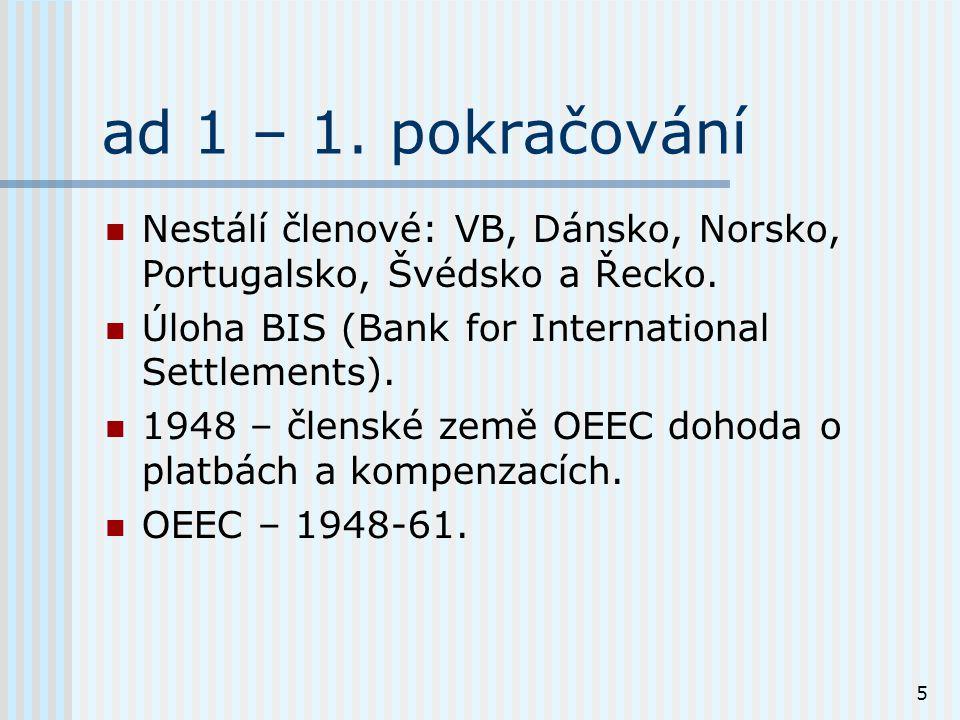 5 ad 1 – 1. pokračování Nestálí členové: VB, Dánsko, Norsko, Portugalsko, Švédsko a Řecko.
