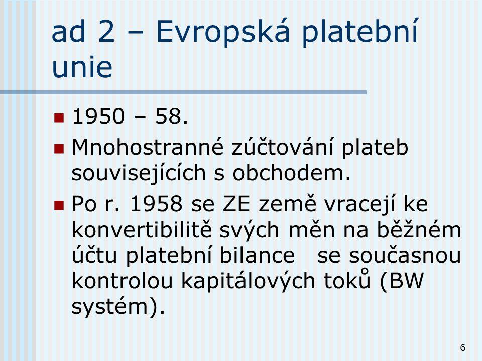6 ad 2 – Evropská platební unie 1950 – 58. Mnohostranné zúčtování plateb souvisejících s obchodem.