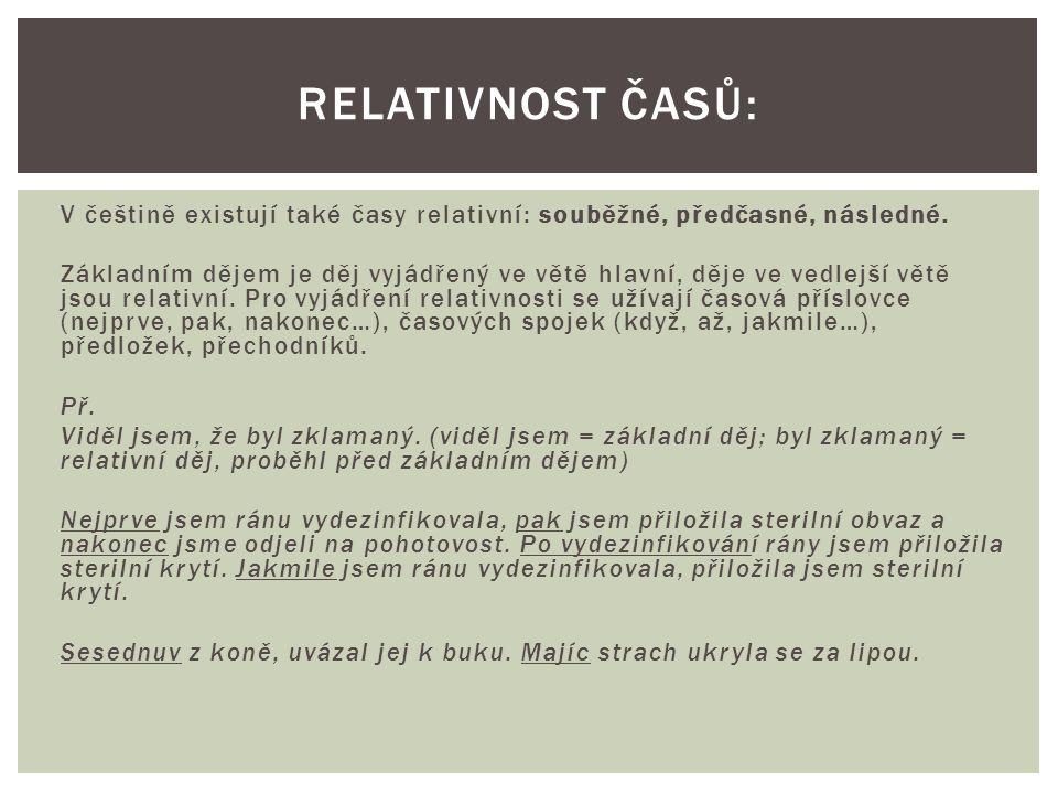 V češtině existují také časy relativní: souběžné, předčasné, následné.