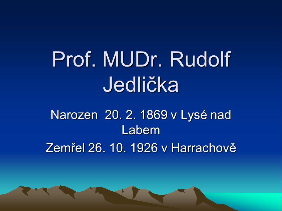 Prof. MUDr. Rudolf Jedlička Narozen 20. 2. 1869 v Lysé nad Labem Zemřel 26. 10. 1926 v Harrachově