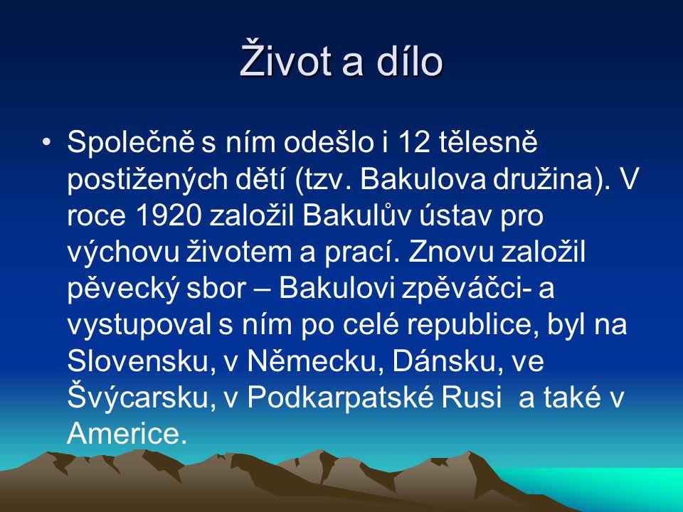 Život a dílo Společně s ním odešlo i 12 tělesně postižených dětí (tzv. Bakulova družina). V roce 1920 založil Bakulův ústav pro výchovu životem a prac