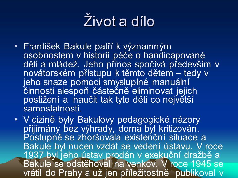 Život a dílo František Bakule patří k významným osobnostem v historii péče o handicapované děti a mládež. Jeho přínos spočívá především v novátorském