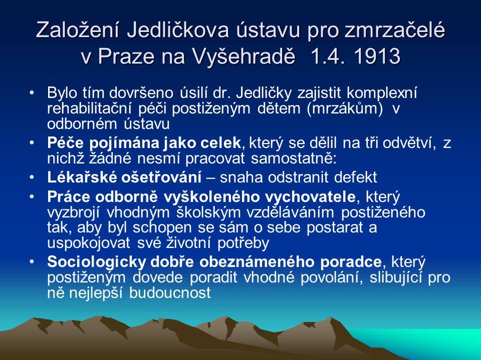 Založení Jedličkova ústavu pro zmrzačelé v Praze na Vyšehradě 1.4. 1913 Bylo tím dovršeno úsilí dr. Jedličky zajistit komplexní rehabilitační péči pos