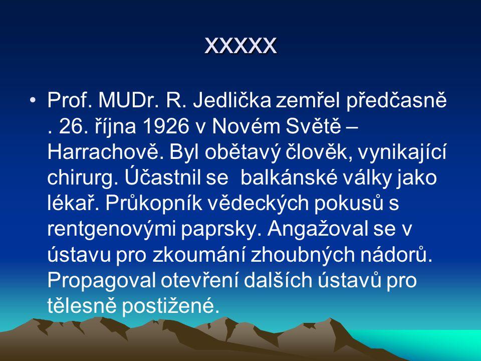 xxxxx Prof. MUDr. R. Jedlička zemřel předčasně. 26. října 1926 v Novém Světě – Harrachově. Byl obětavý člověk, vynikající chirurg. Účastnil se balkáns