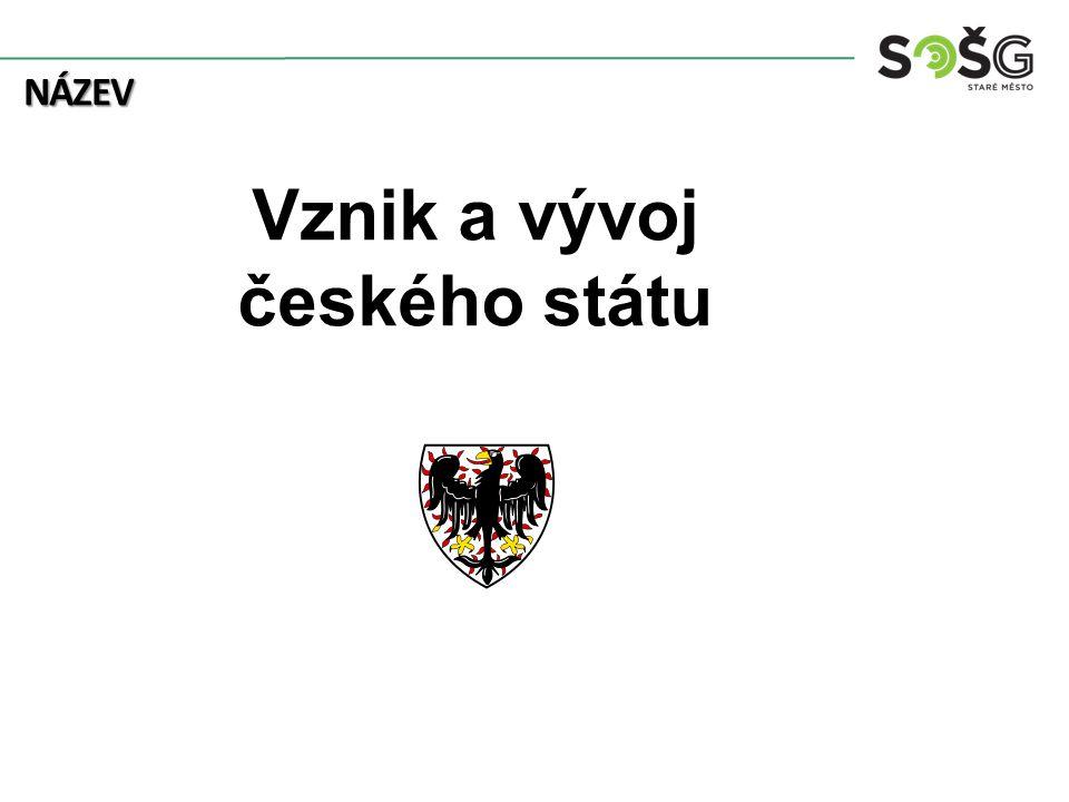 Počátky českého státu Po rozpadu V.M.se těžiště politického a hosp.