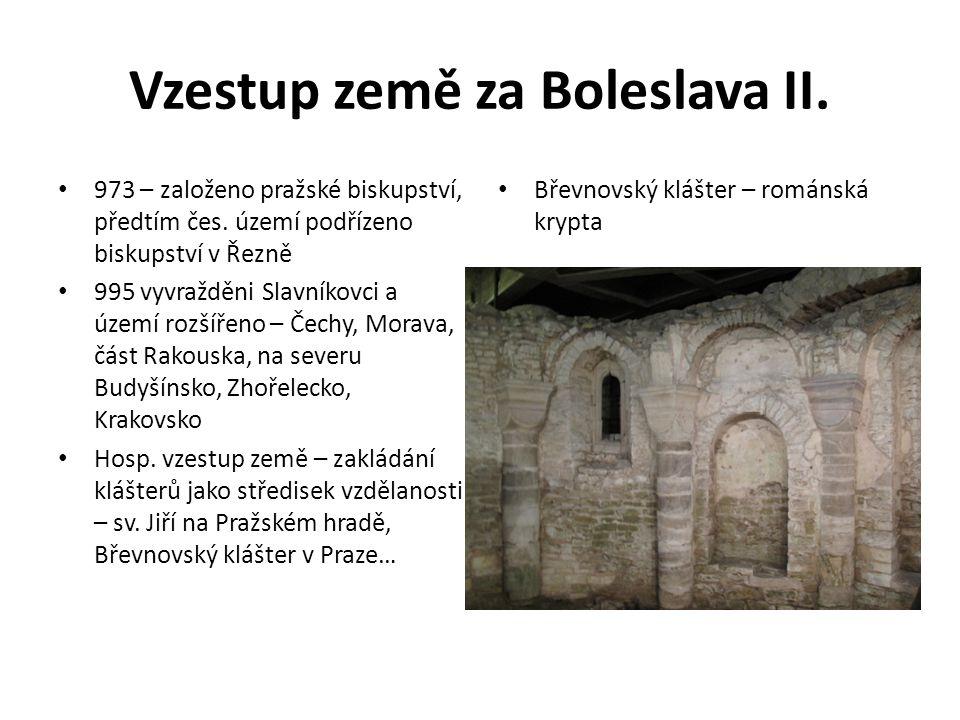 Vzestup země za Boleslava II. 973 – založeno pražské biskupství, předtím čes. území podřízeno biskupství v Řezně 995 vyvražděni Slavníkovci a území ro