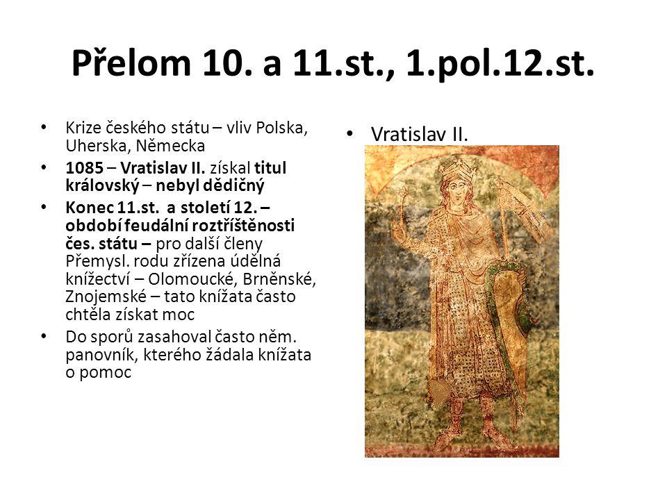 Přelom 10. a 11.st., 1.pol.12.st. Krize českého státu – vliv Polska, Uherska, Německa 1085 – Vratislav II. získal titul královský – nebyl dědičný Kone