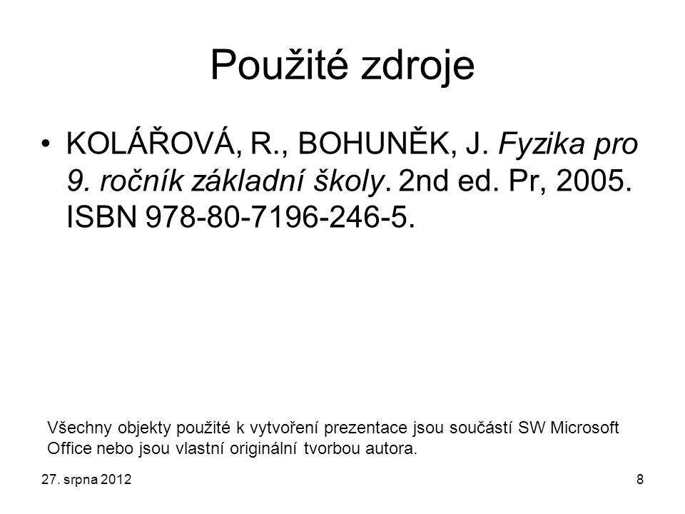 Použité zdroje KOLÁŘOVÁ, R., BOHUNĚK, J. Fyzika pro 9. ročník základní školy. 2nd ed. Pr, 2005. ISBN 978-80-7196-246-5. 27. srpna 20128 Všechny objekt