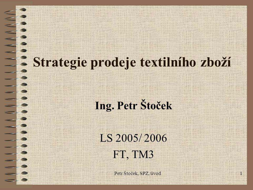 Petr Štoček, SPZ, úvod1 Strategie prodeje textilního zboží Ing. Petr Štoček LS 2005/ 2006 FT, TM3