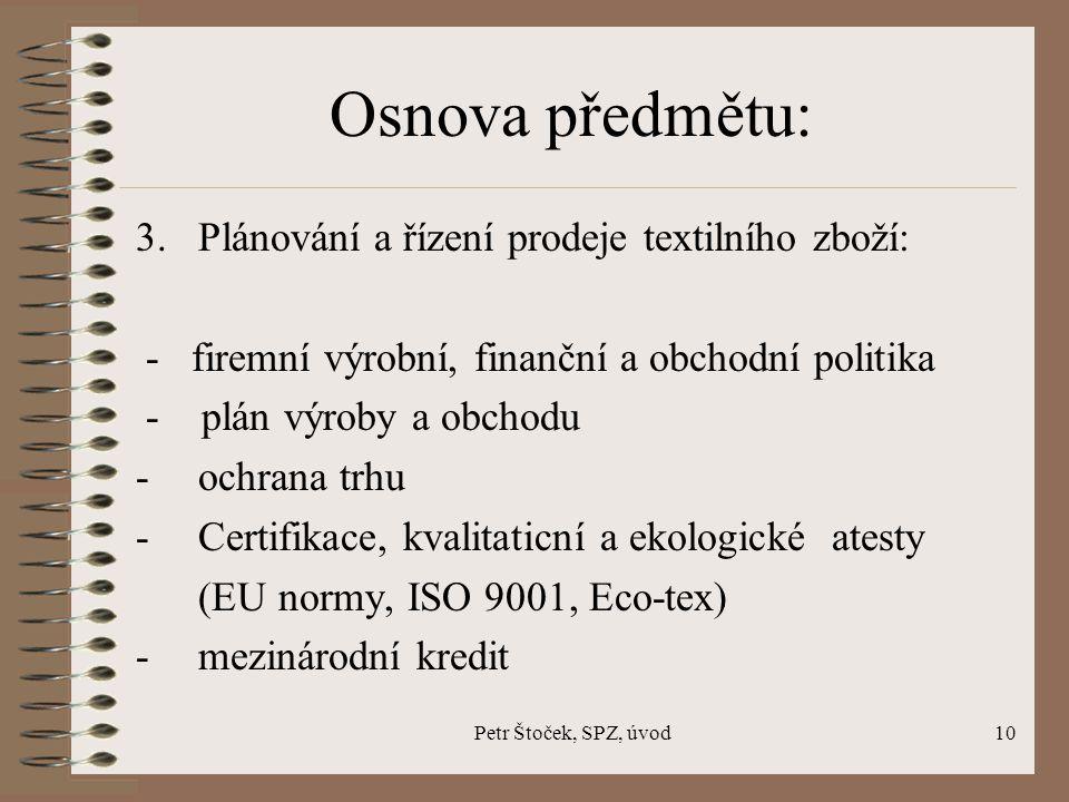 Petr Štoček, SPZ, úvod10 Osnova předmětu: 3. Plánování a řízení prodeje textilního zboží: - firemní výrobní, finanční a obchodní politika - plán výrob