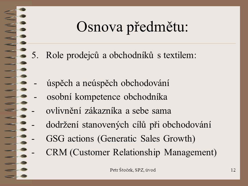 Petr Štoček, SPZ, úvod12 Osnova předmětu: 5. Role prodejců a obchodníků s textilem: - úspěch a neúspěch obchodování - osobní kompetence obchodníka -ov