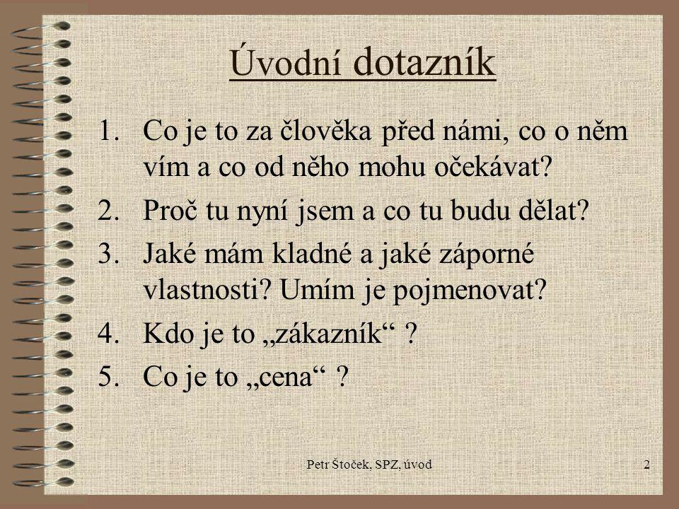 Petr Štoček, SPZ, úvod2 Úvodní dotazník 1.Co je to za člověka před námi, co o něm vím a co od něho mohu očekávat.