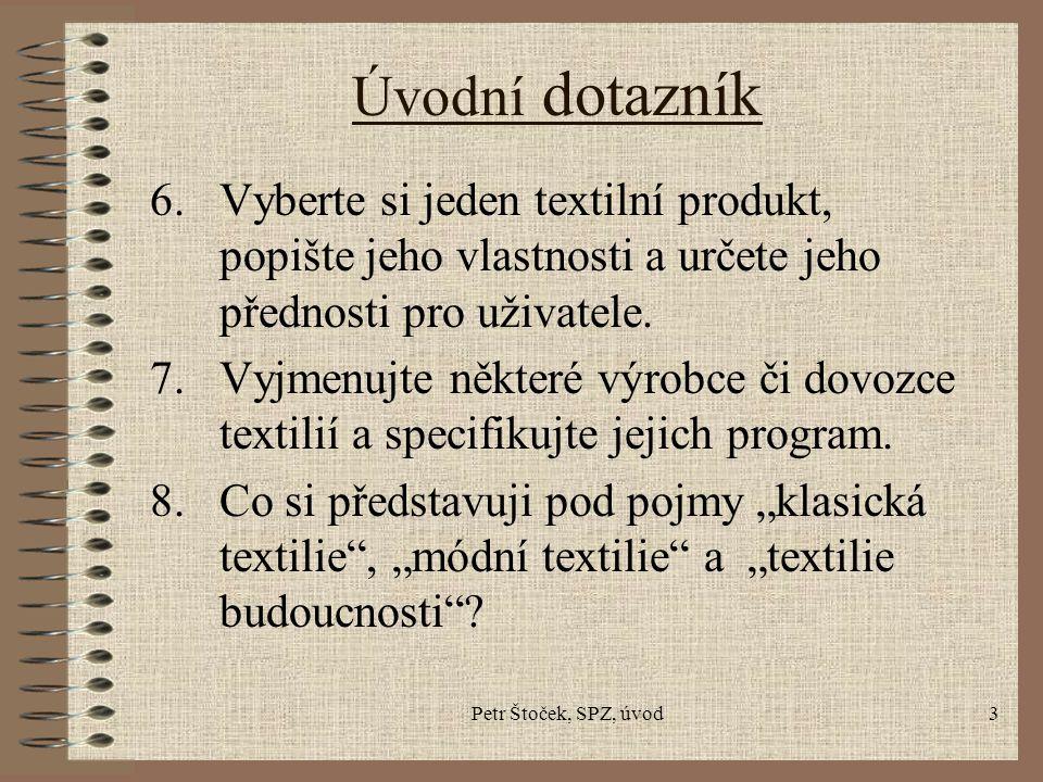 Petr Štoček, SPZ, úvod3 Úvodní dotazník 6.Vyberte si jeden textilní produkt, popište jeho vlastnosti a určete jeho přednosti pro uživatele. 7.Vyjmenuj