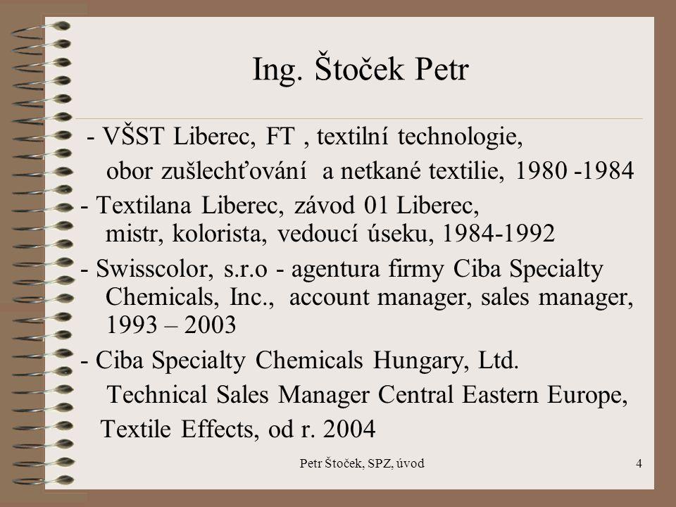 Petr Štoček, SPZ, úvod4 Ing. Štoček Petr - VŠST Liberec, FT, textilní technologie, obor zušlechťování a netkané textilie, 1980 -1984 - Textilana Liber