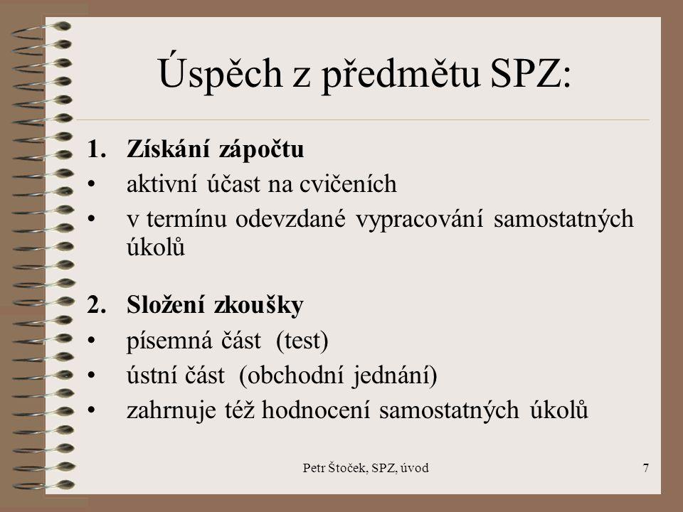 Petr Štoček, SPZ, úvod7 Úspěch z předmětu SPZ: 1.Získání zápočtu aktivní účast na cvičeních v termínu odevzdané vypracování samostatných úkolů 2.Slože