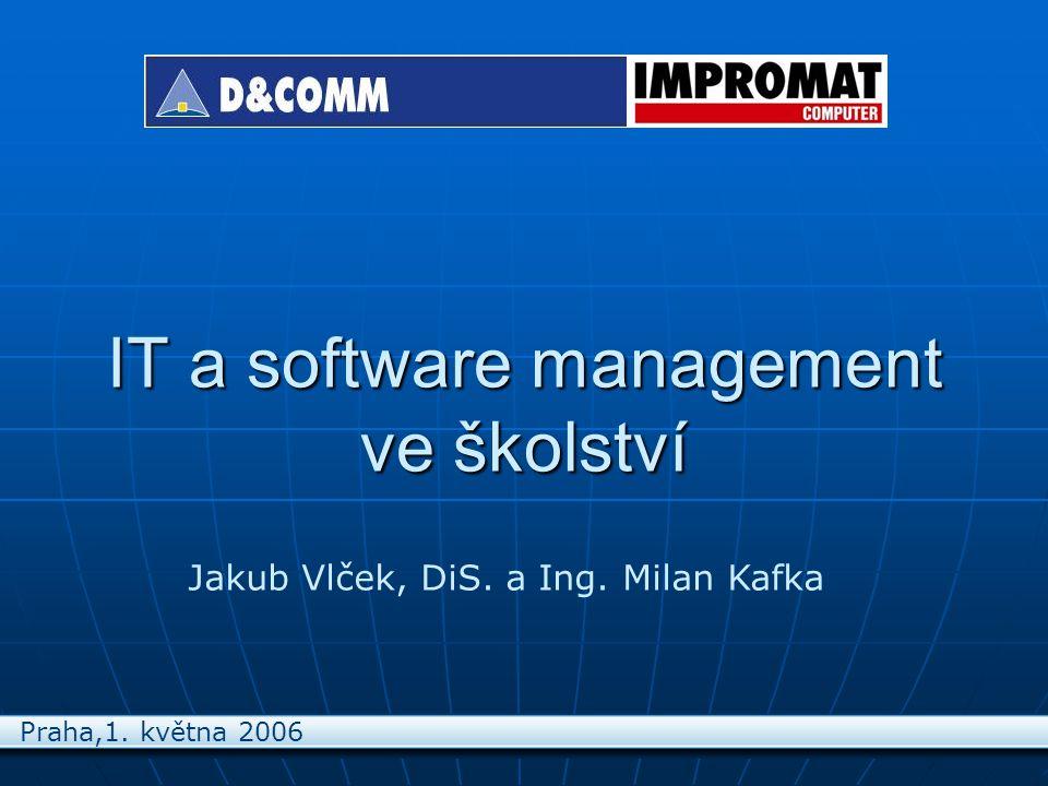 IT a software management ve školství Jakub Vlček, DiS. a Ing. Milan Kafka Praha,1. května 2006