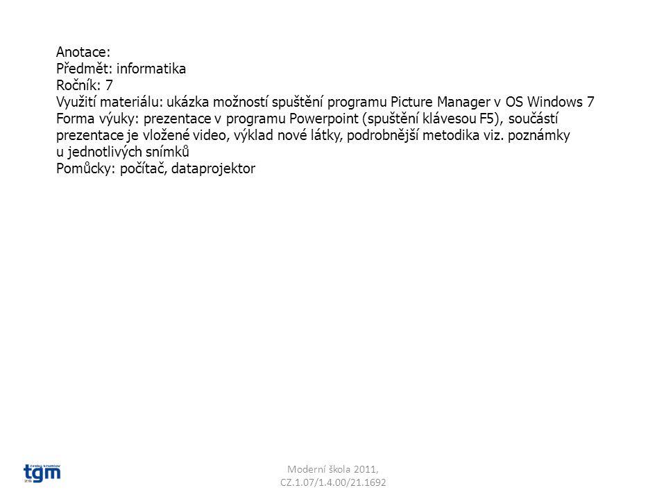 Anotace: Předmět: informatika Ročník: 7 Využití materiálu: ukázka možností spuštění programu Picture Manager v OS Windows 7 Forma výuky: prezentace v programu Powerpoint (spuštění klávesou F5), součástí prezentace je vložené video, výklad nové látky, podrobnější metodika viz.