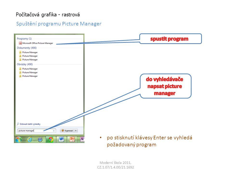 Moderní škola 2011, CZ.1.07/1.4.00/21.1692 Počítačová grafika - rastrová Spuštění programu Picture Manager po stisknutí klávesy Enter se vyhledá požadovaný program
