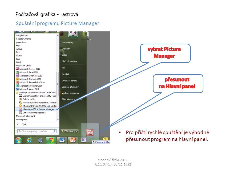 Moderní škola 2011, CZ.1.07/1.4.00/21.1692 Počítačová grafika - rastrová Spuštění programu Picture Manager Pro příští rychlé spuštění je výhodné přesunout program na hlavní panel.